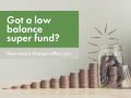 Got a low balance super fund? Find out how superannuation insurance changes may affect you…