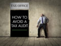 Fear of the taxman? Avoid a tax audit by NOT doing these 6 things…